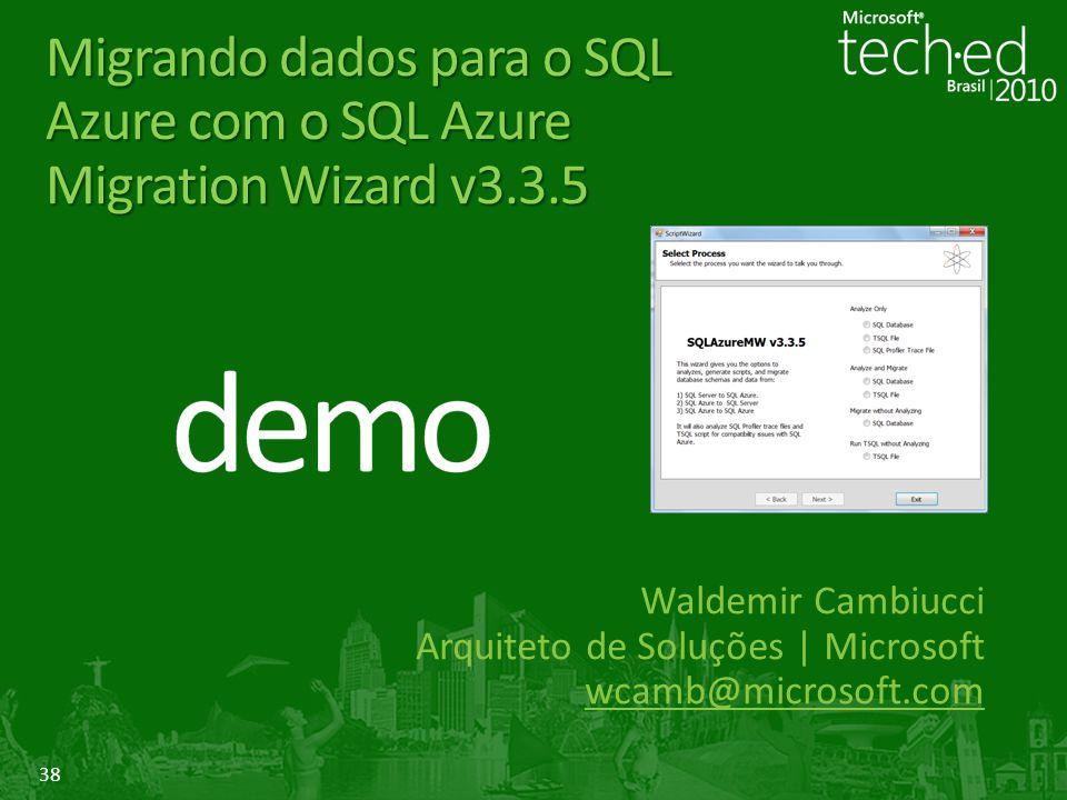 38 Migrando dados para o SQL Azure com o SQL Azure Migration Wizard v3.3.5 Waldemir Cambiucci Arquiteto de Soluções | Microsoft wcamb@microsoft.com
