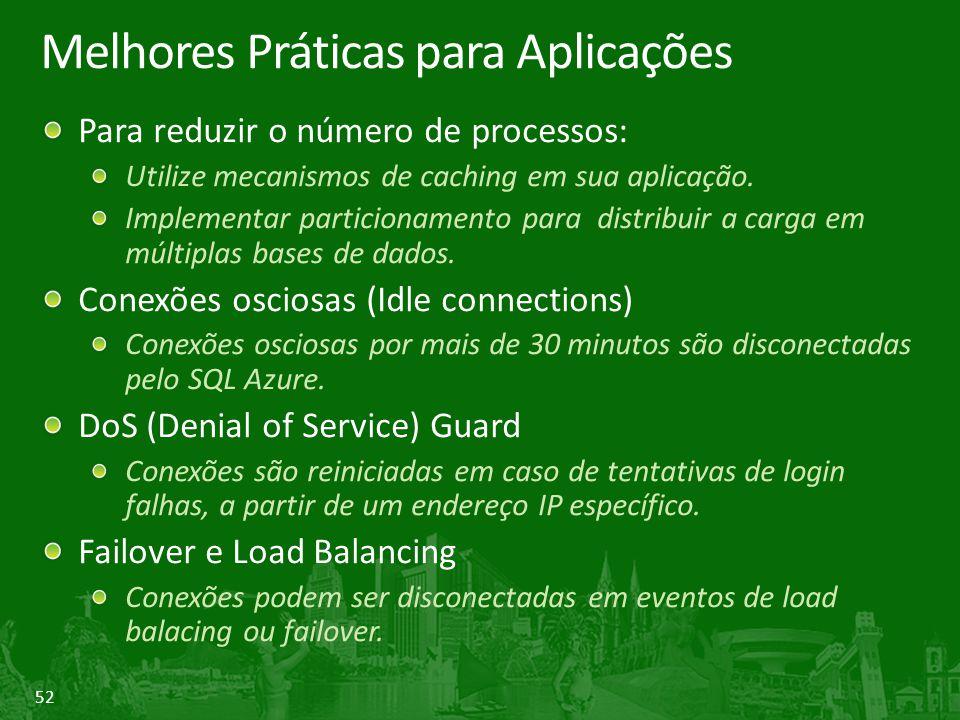 52 Melhores Práticas para Aplicações Para reduzir o número de processos: Utilize mecanismos de caching em sua aplicação. Implementar particionamento p