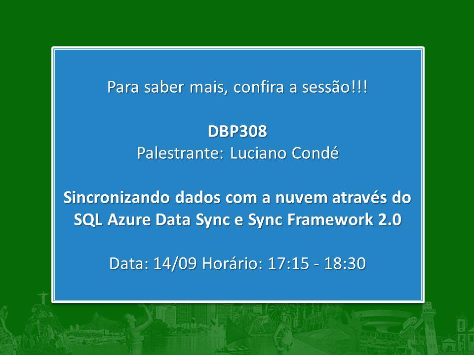 Para saber mais, confira a sessão!!! DBP308 Palestrante: Luciano Condé Sincronizando dados com a nuvem através do SQL Azure Data Sync e Sync Framework