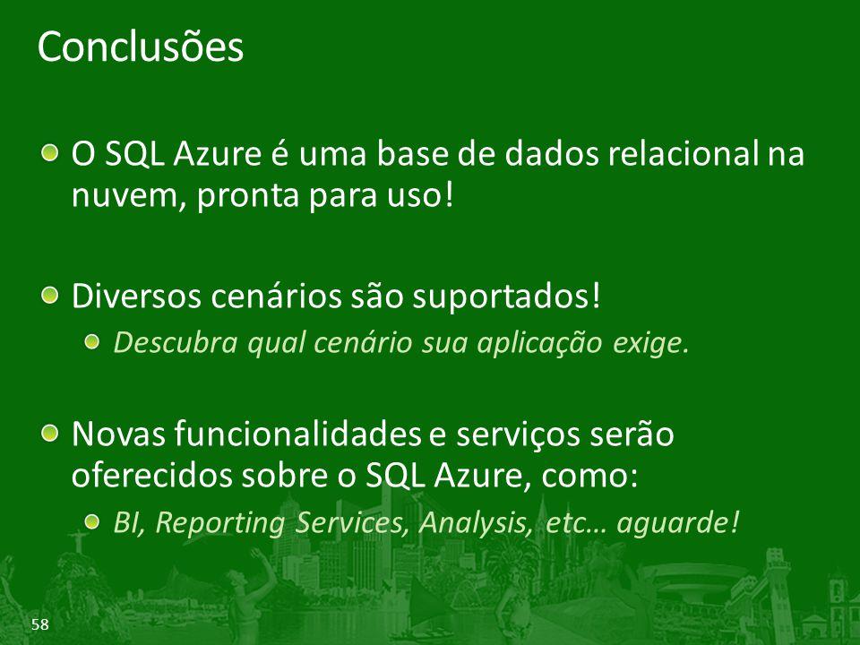 58 Conclusões O SQL Azure é uma base de dados relacional na nuvem, pronta para uso! Diversos cenários são suportados! Descubra qual cenário sua aplica