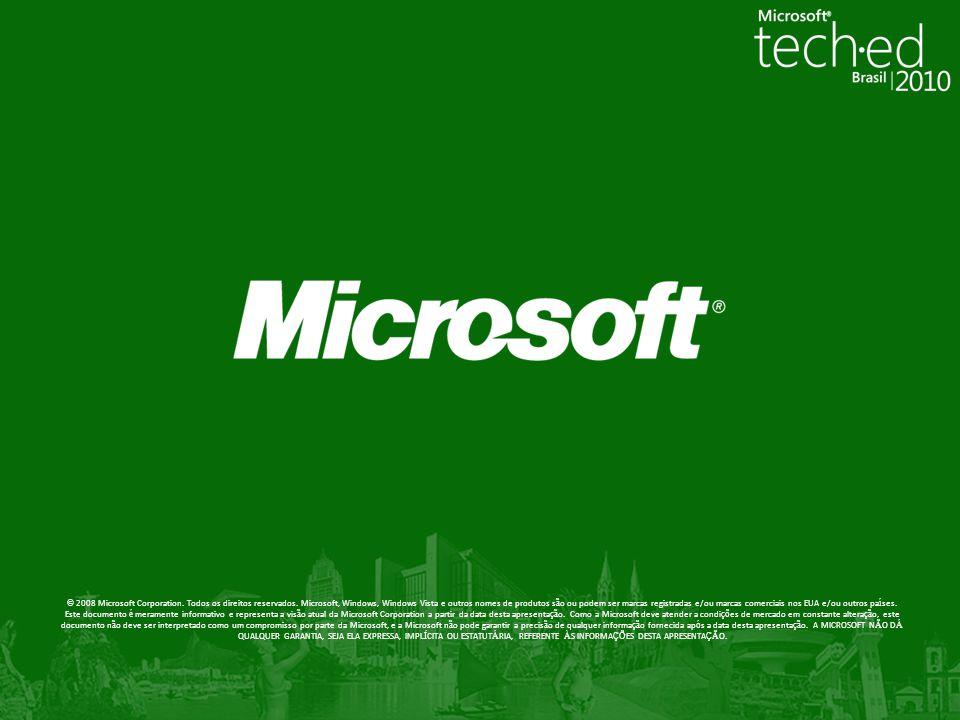 © 2008 Microsoft Corporation. Todos os direitos reservados. Microsoft, Windows, Windows Vista e outros nomes de produtos s ã o ou podem ser marcas reg