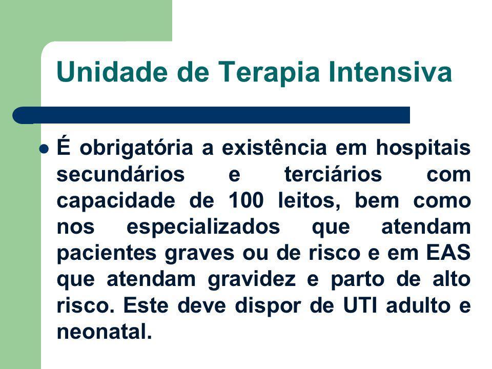 Unidade de Terapia Intensiva É obrigatória a existência em hospitais secundários e terciários com capacidade de 100 leitos, bem como nos especializado