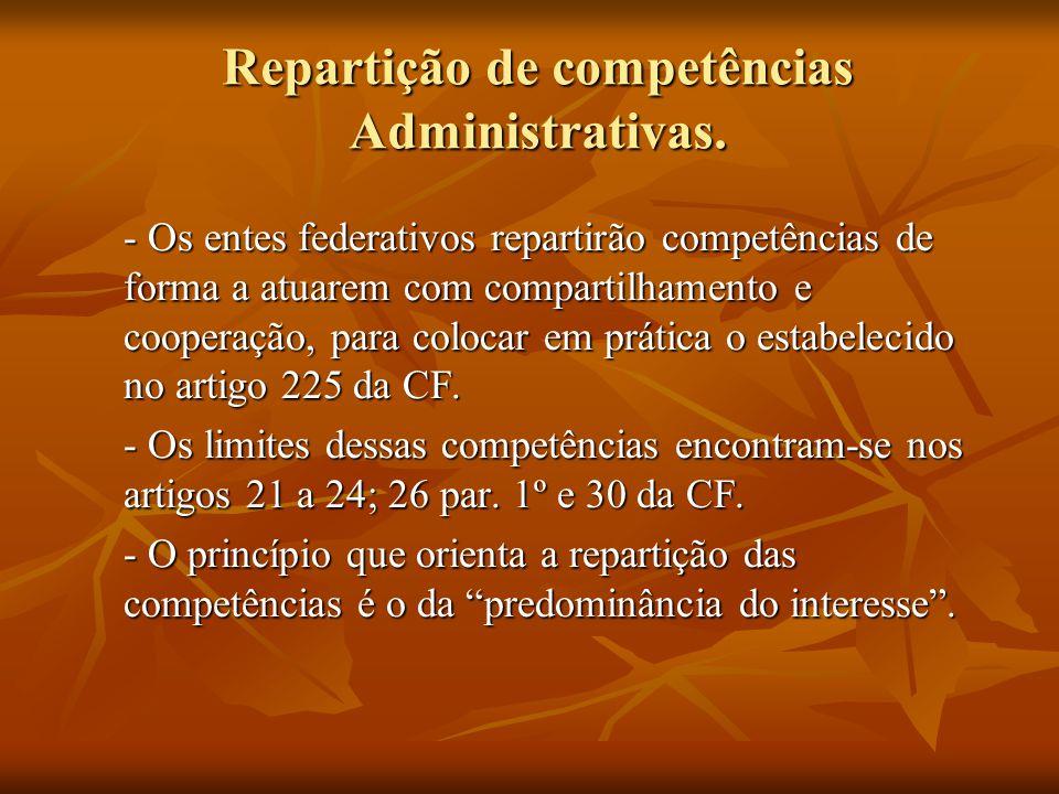 Repartição de competências Administrativas. - Os entes federativos repartirão competências de forma a atuarem com compartilhamento e cooperação, para