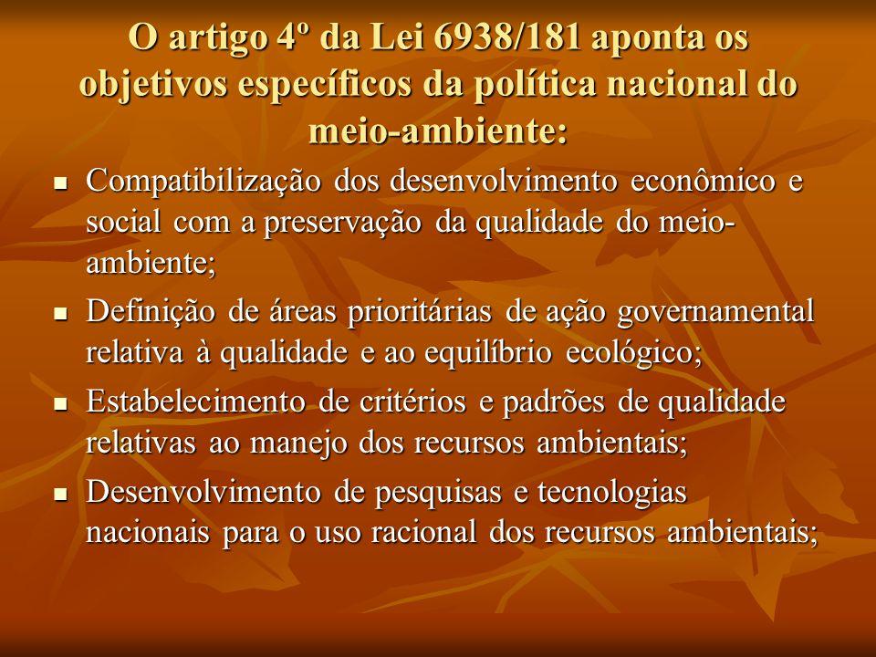 O artigo 4º da Lei 6938/181 aponta os objetivos específicos da política nacional do meio-ambiente: Compatibilização dos desenvolvimento econômico e so