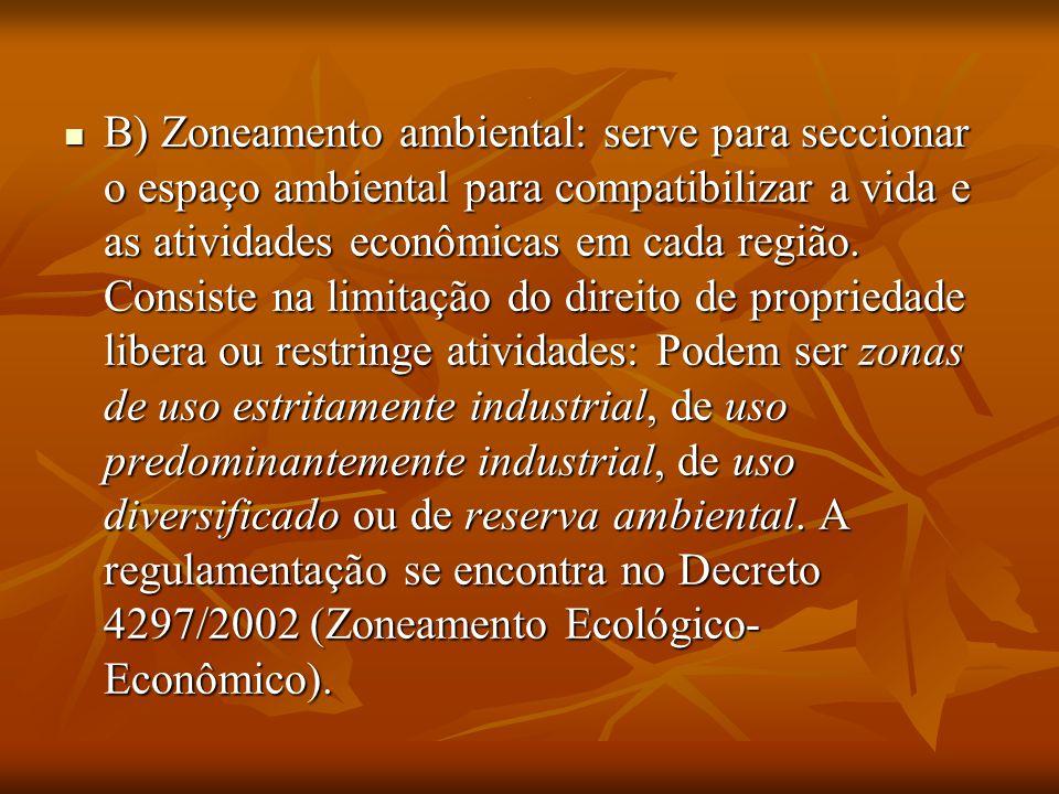 . B) Zoneamento ambiental: serve para seccionar o espaço ambiental para compatibilizar a vida e as atividades econômicas em cada região. Consiste na l