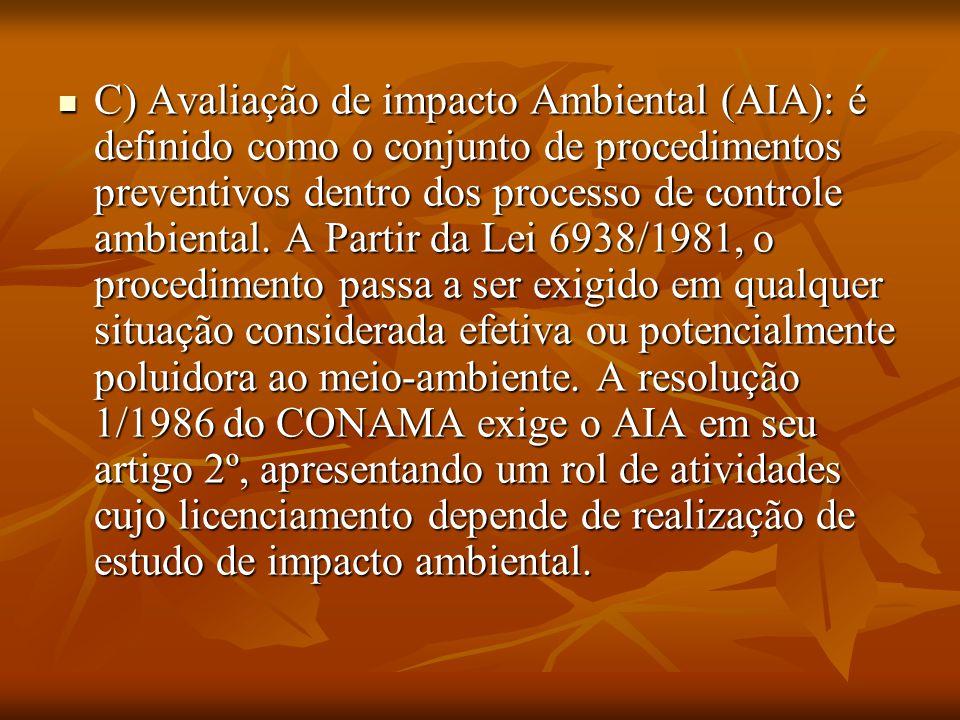 . C) Avaliação de impacto Ambiental (AIA): é definido como o conjunto de procedimentos preventivos dentro dos processo de controle ambiental. A Partir