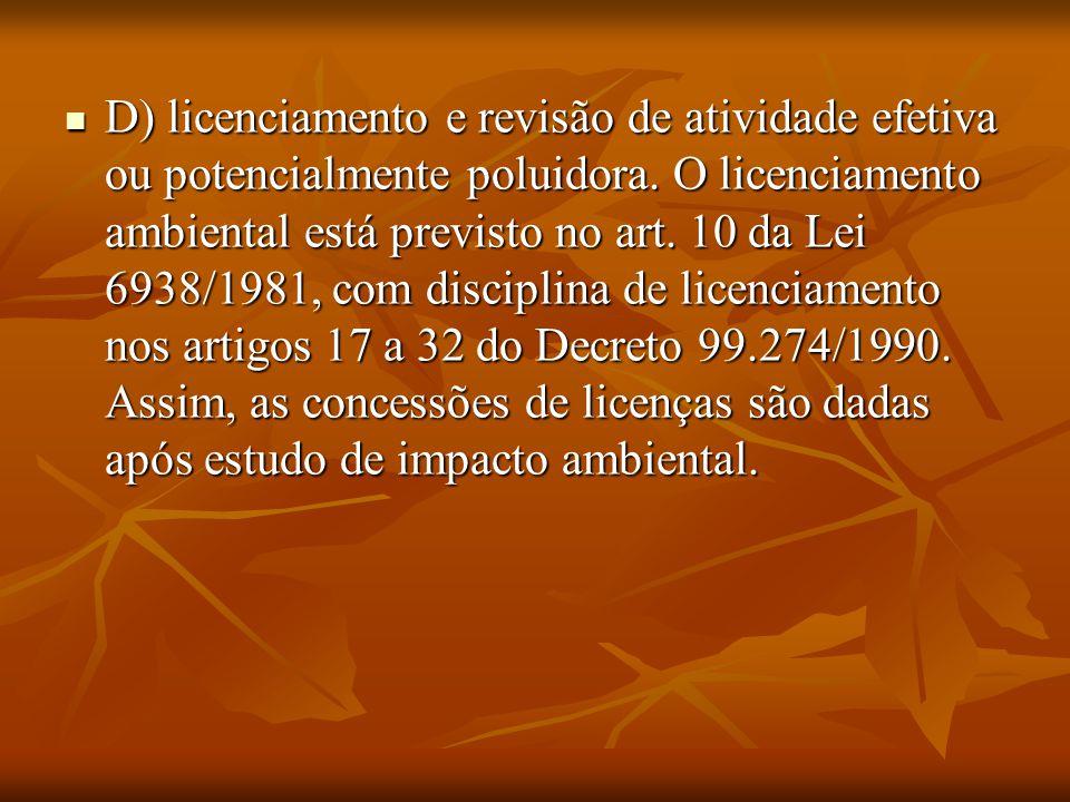 . D) licenciamento e revisão de atividade efetiva ou potencialmente poluidora. O licenciamento ambiental está previsto no art. 10 da Lei 6938/1981, co