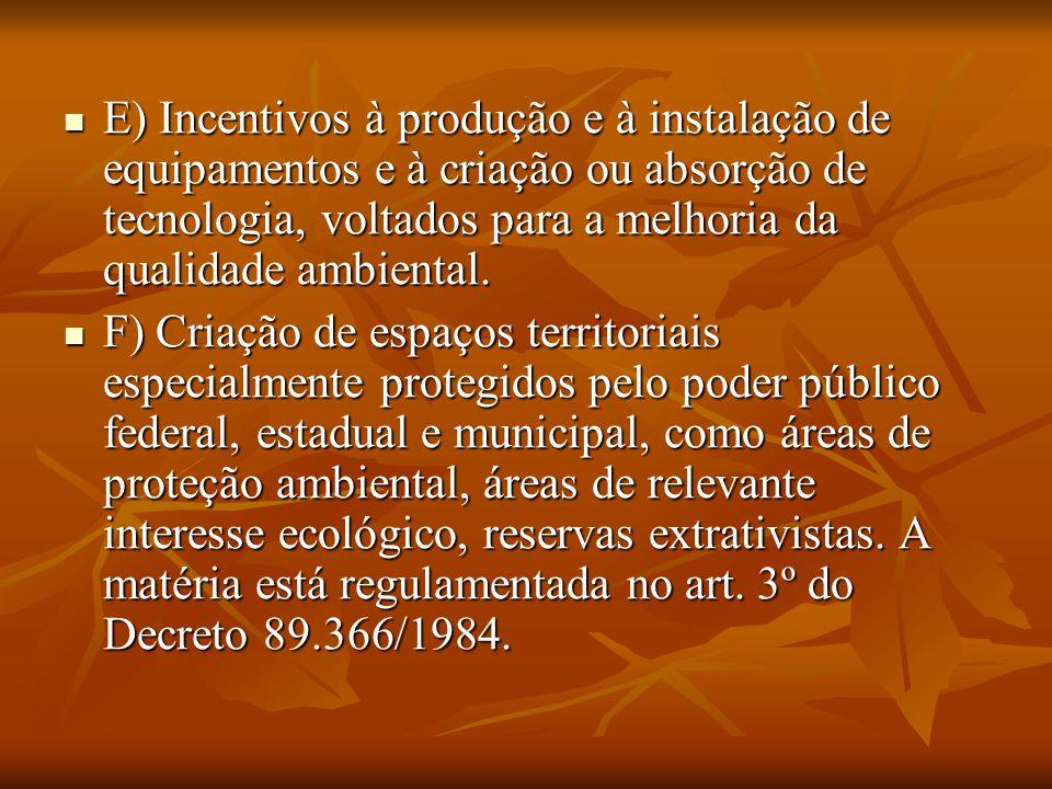 . E) Incentivos à produção e à instalação de equipamentos e à criação ou absorção de tecnologia, voltados para a melhoria da qualidade ambiental. E) I