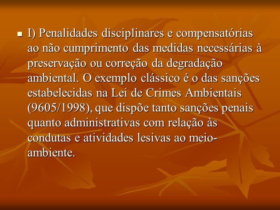 . I) Penalidades disciplinares e compensatórias ao não cumprimento das medidas necessárias à preservação ou correção da degradação ambiental. O exempl