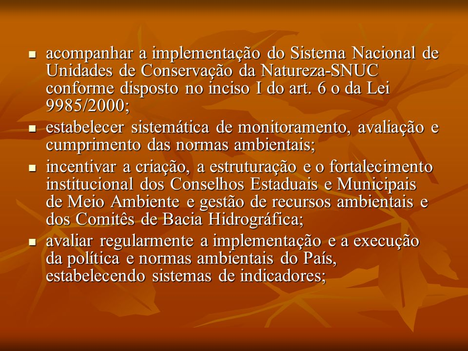 . acompanhar a implementação do Sistema Nacional de Unidades de Conservação da Natureza-SNUC conforme disposto no inciso I do art. 6 o da Lei 9985/200
