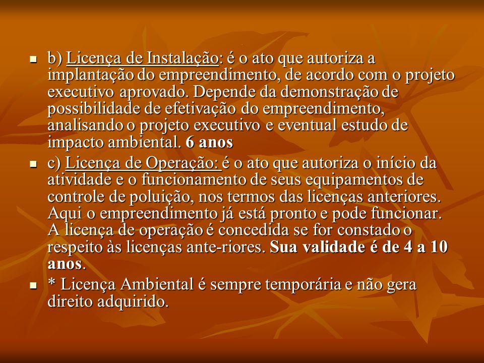. b) Licença de Instalação: é o ato que autoriza a implantação do empreendimento, de acordo com o projeto executivo aprovado. Depende da demonstração