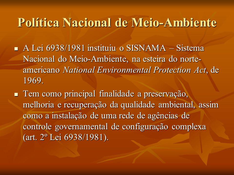 Política Nacional de Meio-Ambiente A Lei 6938/1981 instituiu o SISNAMA – Sistema Nacional do Meio-Ambiente, na esteira do norte- americano National En
