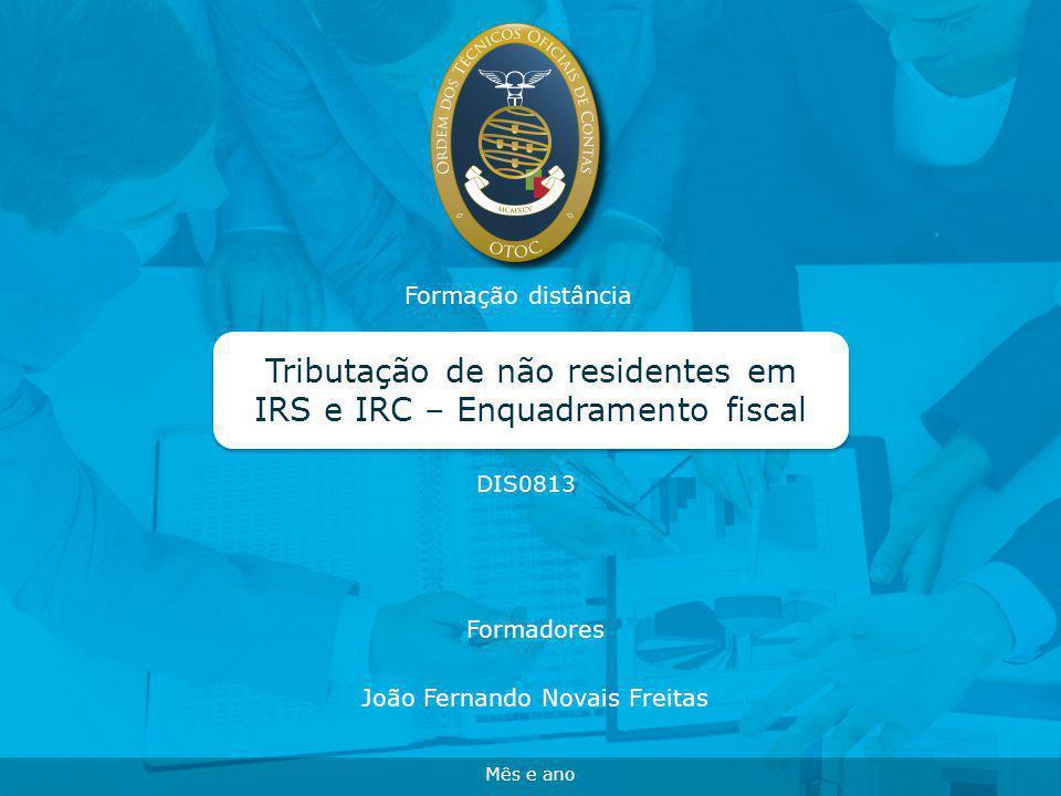 Formação distância Tributação de não residentes em IRS e IRC – Enquadramento fiscal DIS0813 Mês e ano Formadores João Fernando Novais Freitas
