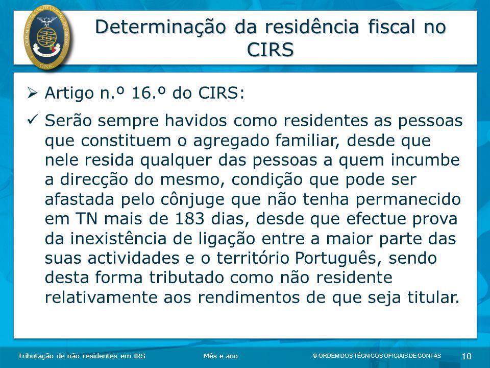 © ORDEM DOS TÉCNICOS OFICIAIS DE CONTAS 10 Determinação da residência fiscal no CIRS Tributação de não residentes em IRSMês e ano  Artigo n.º 16.º do
