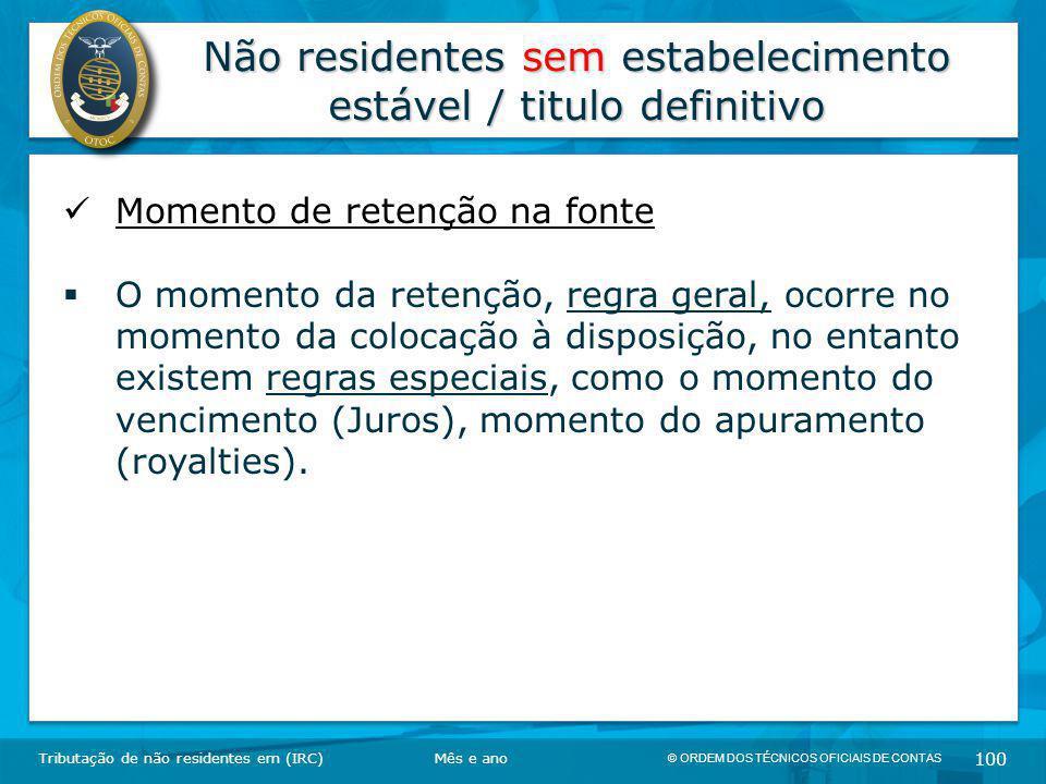 © ORDEM DOS TÉCNICOS OFICIAIS DE CONTAS 100 Não residentes sem estabelecimento estável / titulo definitivo Tributação de não residentes em (IRC) Momen