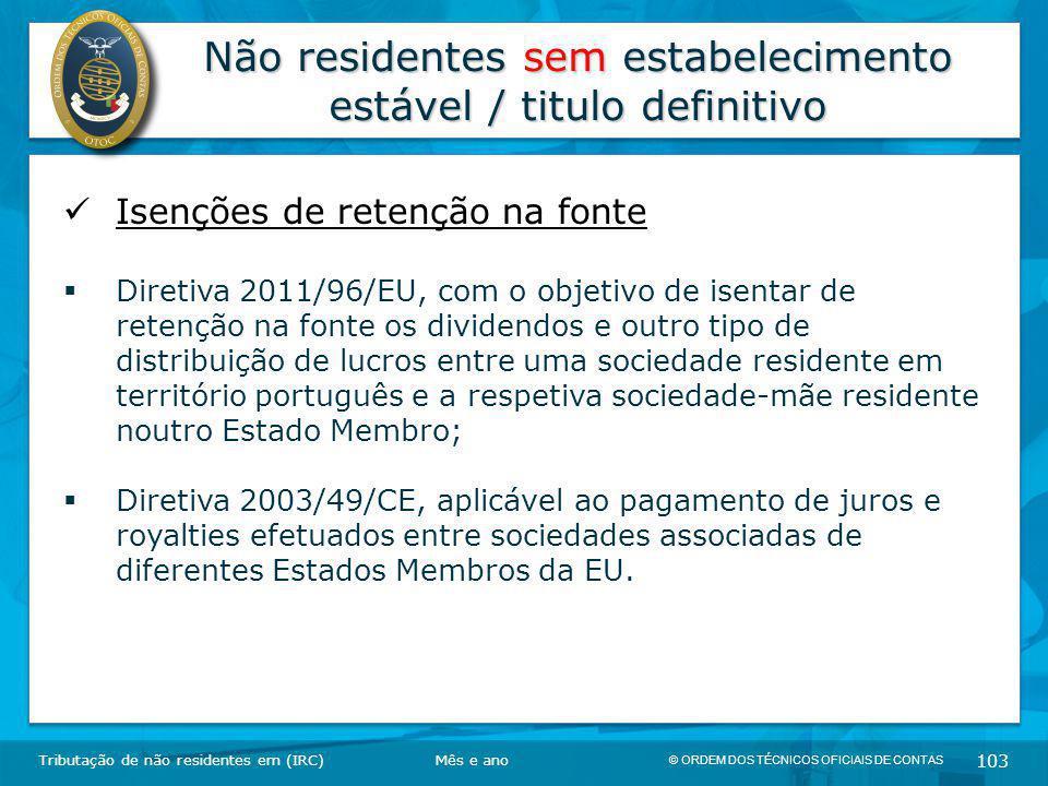 © ORDEM DOS TÉCNICOS OFICIAIS DE CONTAS 103 Não residentes sem estabelecimento estável / titulo definitivo Tributação de não residentes em (IRC) Isenç