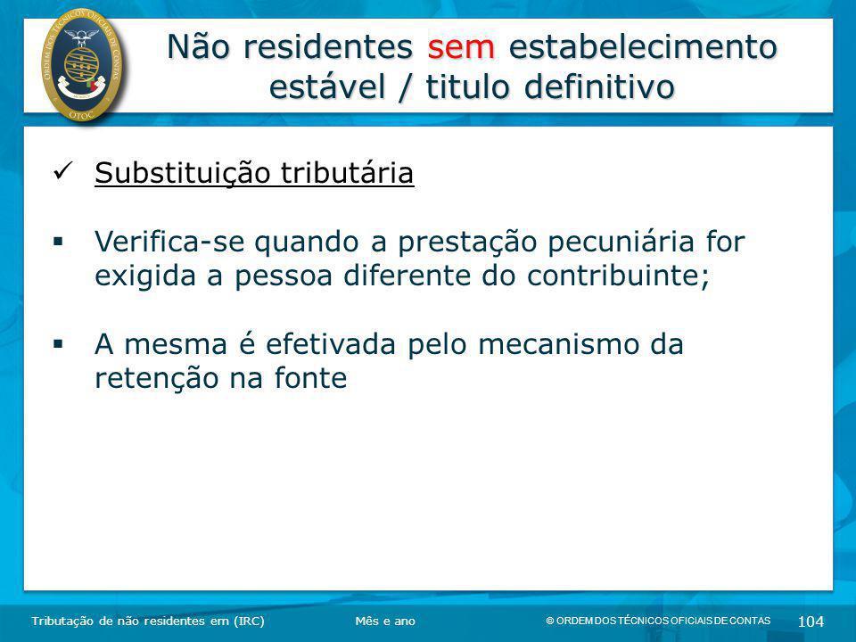 © ORDEM DOS TÉCNICOS OFICIAIS DE CONTAS 104 Não residentes sem estabelecimento estável / titulo definitivo Tributação de não residentes em (IRC) Subst