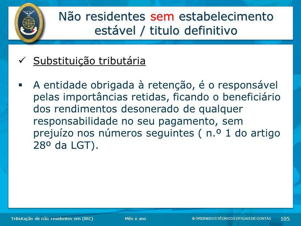 © ORDEM DOS TÉCNICOS OFICIAIS DE CONTAS 105 Não residentes sem estabelecimento estável / titulo definitivo Tributação de não residentes em (IRC) Subst
