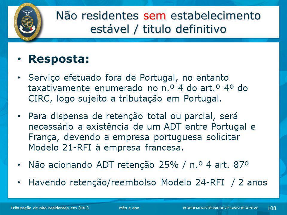 © ORDEM DOS TÉCNICOS OFICIAIS DE CONTAS 108 Não residentes sem estabelecimento estável / titulo definitivo Tributação de não residentes em (IRC) Respo