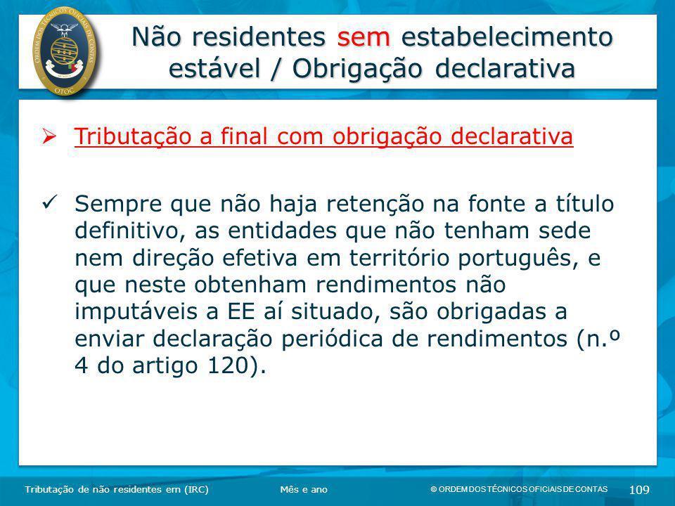 © ORDEM DOS TÉCNICOS OFICIAIS DE CONTAS 109 Não residentes sem estabelecimento estável / Obrigação declarativa Tributação de não residentes em (IRC) 