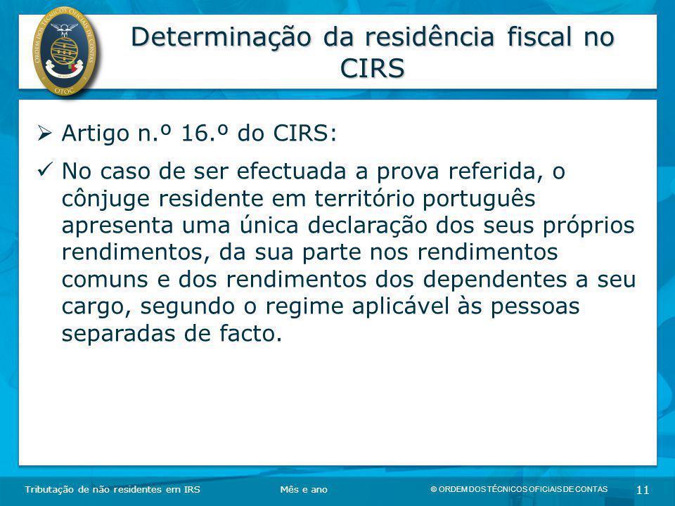 © ORDEM DOS TÉCNICOS OFICIAIS DE CONTAS 11 Determinação da residência fiscal no CIRS Tributação de não residentes em IRSMês e ano  Artigo n.º 16.º do