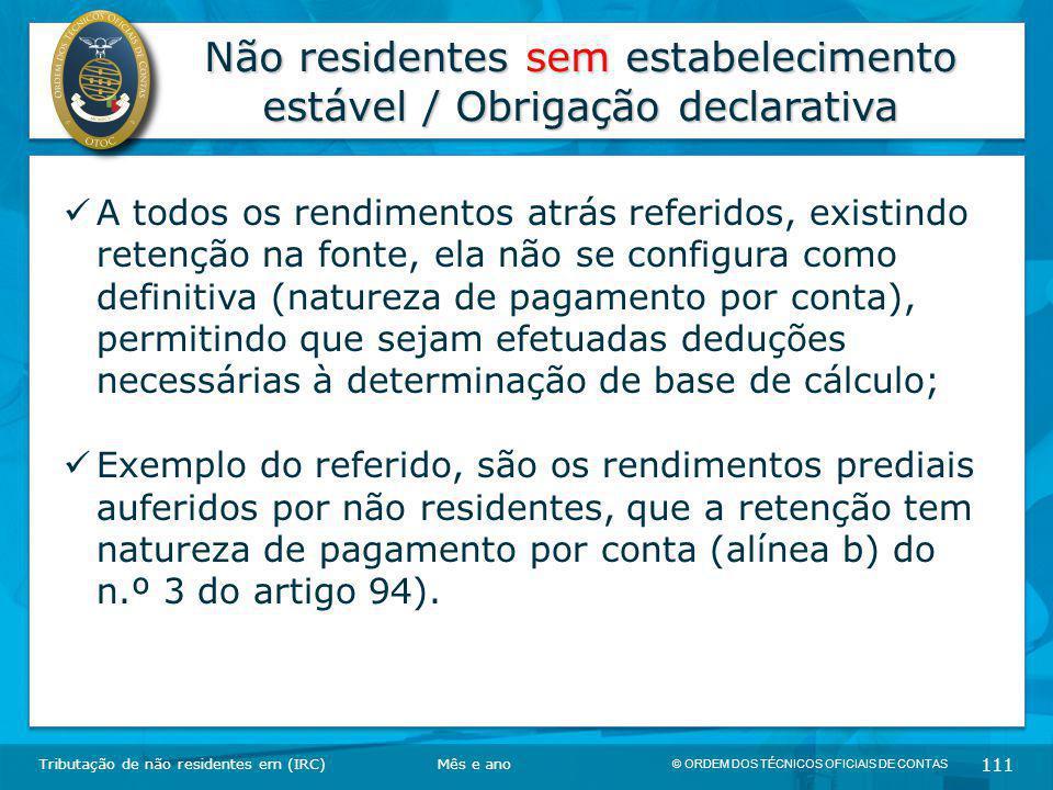 © ORDEM DOS TÉCNICOS OFICIAIS DE CONTAS 111 Não residentes sem estabelecimento estável / Obrigação declarativa Tributação de não residentes em (IRC) A