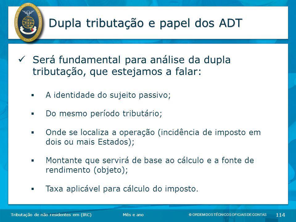 © ORDEM DOS TÉCNICOS OFICIAIS DE CONTAS 114 Dupla tributação e papel dos ADT Tributação de não residentes em (IRC) Será fundamental para análise da du
