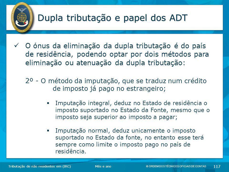 © ORDEM DOS TÉCNICOS OFICIAIS DE CONTAS 117 Dupla tributação e papel dos ADT Tributação de não residentes em (IRC) O ónus da eliminação da dupla tribu