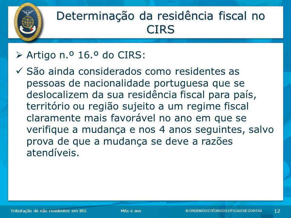 © ORDEM DOS TÉCNICOS OFICIAIS DE CONTAS 12 Determinação da residência fiscal no CIRS Tributação de não residentes em IRSMês e ano  Artigo n.º 16.º do