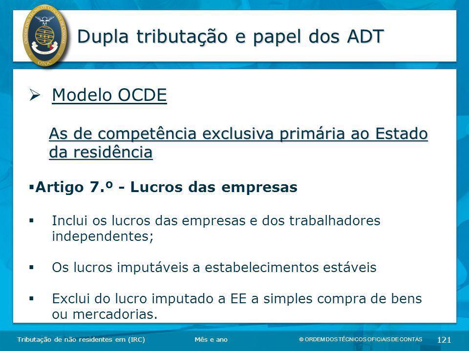 © ORDEM DOS TÉCNICOS OFICIAIS DE CONTAS 121 Dupla tributação e papel dos ADT Tributação de não residentes em (IRC)  Modelo OCDE As de competência exc