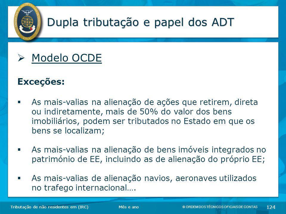 © ORDEM DOS TÉCNICOS OFICIAIS DE CONTAS 124 Dupla tributação e papel dos ADT Tributação de não residentes em (IRC)  Modelo OCDE Exceções:  As mais-v