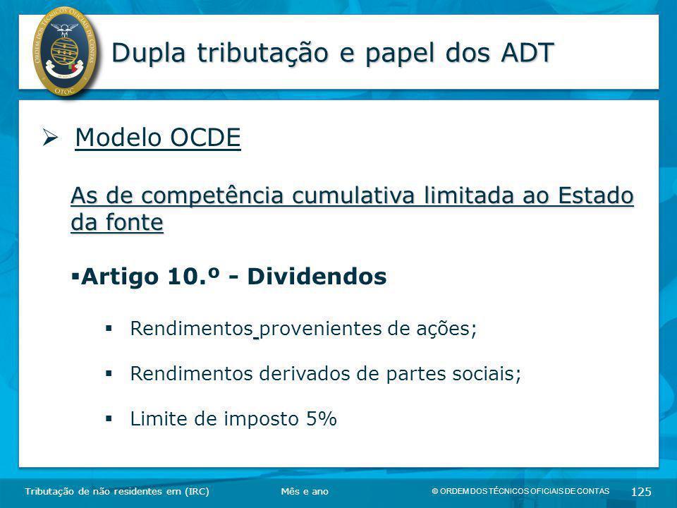 © ORDEM DOS TÉCNICOS OFICIAIS DE CONTAS 125 Dupla tributação e papel dos ADT Tributação de não residentes em (IRC)  Modelo OCDE As de competência cum
