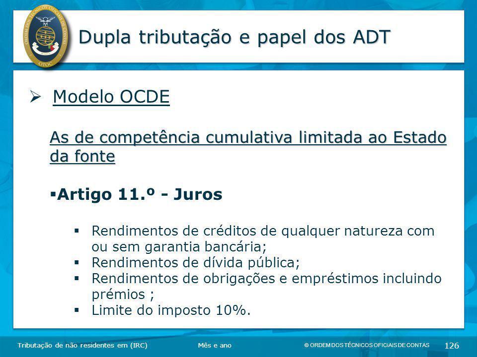© ORDEM DOS TÉCNICOS OFICIAIS DE CONTAS 126 Dupla tributação e papel dos ADT Tributação de não residentes em (IRC)  Modelo OCDE As de competência cum
