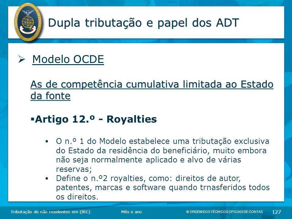 © ORDEM DOS TÉCNICOS OFICIAIS DE CONTAS 127 Dupla tributação e papel dos ADT Tributação de não residentes em (IRC)  Modelo OCDE As de competência cum