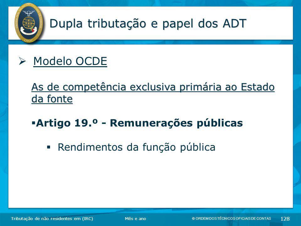 © ORDEM DOS TÉCNICOS OFICIAIS DE CONTAS 128 Dupla tributação e papel dos ADT Tributação de não residentes em (IRC)  Modelo OCDE As de competência exc