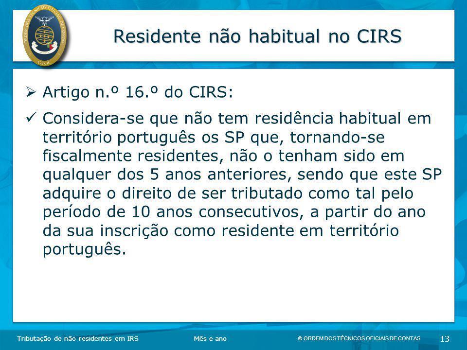 © ORDEM DOS TÉCNICOS OFICIAIS DE CONTAS 13 Residente não habitual no CIRS Tributação de não residentes em IRSMês e ano  Artigo n.º 16.º do CIRS: Cons