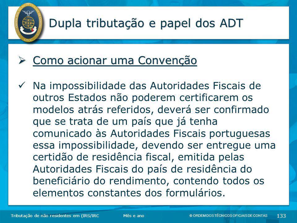© ORDEM DOS TÉCNICOS OFICIAIS DE CONTAS 133 Dupla tributação e papel dos ADT Tributação de não residentes em (IRS/IRC  Como acionar uma Convenção Na