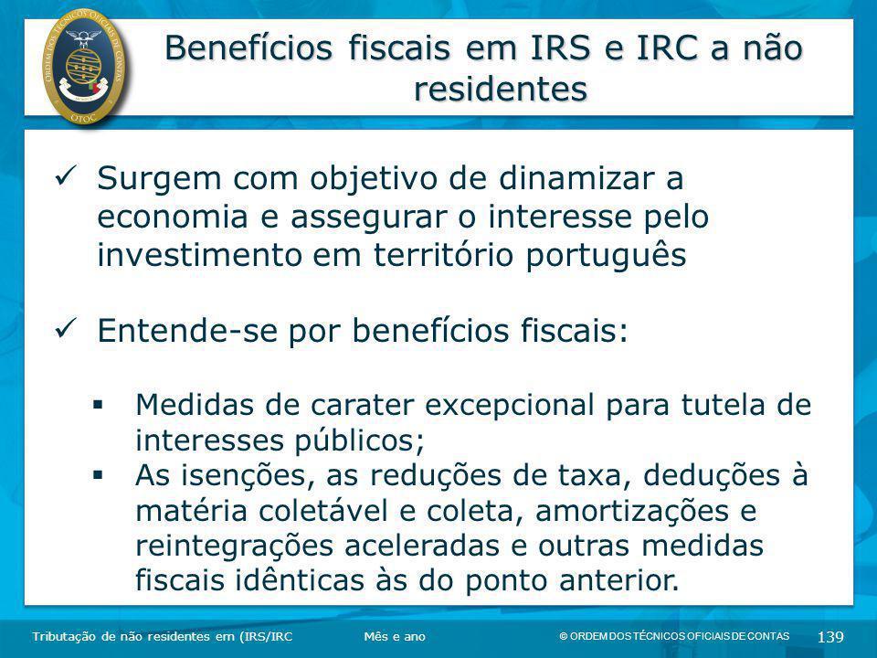 © ORDEM DOS TÉCNICOS OFICIAIS DE CONTAS 139 Benefícios fiscais em IRS e IRC a não residentes Tributação de não residentes em (IRS/IRC Surgem com objet