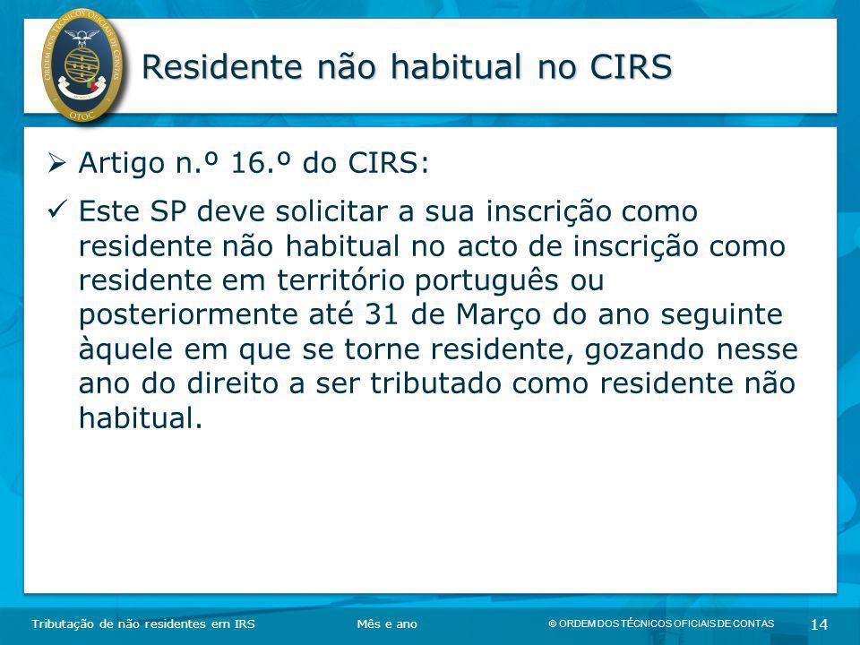 © ORDEM DOS TÉCNICOS OFICIAIS DE CONTAS 14 Residente não habitual no CIRS Tributação de não residentes em IRSMês e ano  Artigo n.º 16.º do CIRS: Este