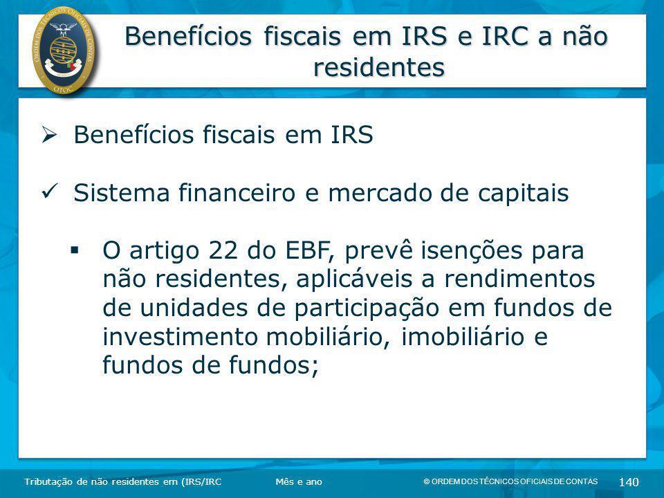 © ORDEM DOS TÉCNICOS OFICIAIS DE CONTAS 140 Benefícios fiscais em IRS e IRC a não residentes Tributação de não residentes em (IRS/IRC  Benefícios fis