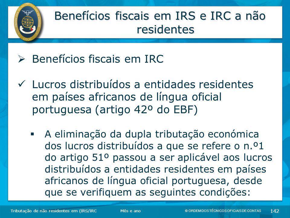 © ORDEM DOS TÉCNICOS OFICIAIS DE CONTAS 142 Benefícios fiscais em IRS e IRC a não residentes Tributação de não residentes em (IRS/IRC  Benefícios fis