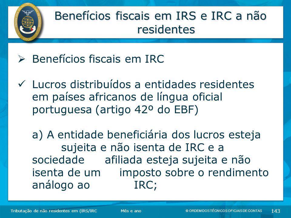 © ORDEM DOS TÉCNICOS OFICIAIS DE CONTAS 143 Benefícios fiscais em IRS e IRC a não residentes Tributação de não residentes em (IRS/IRC  Benefícios fis