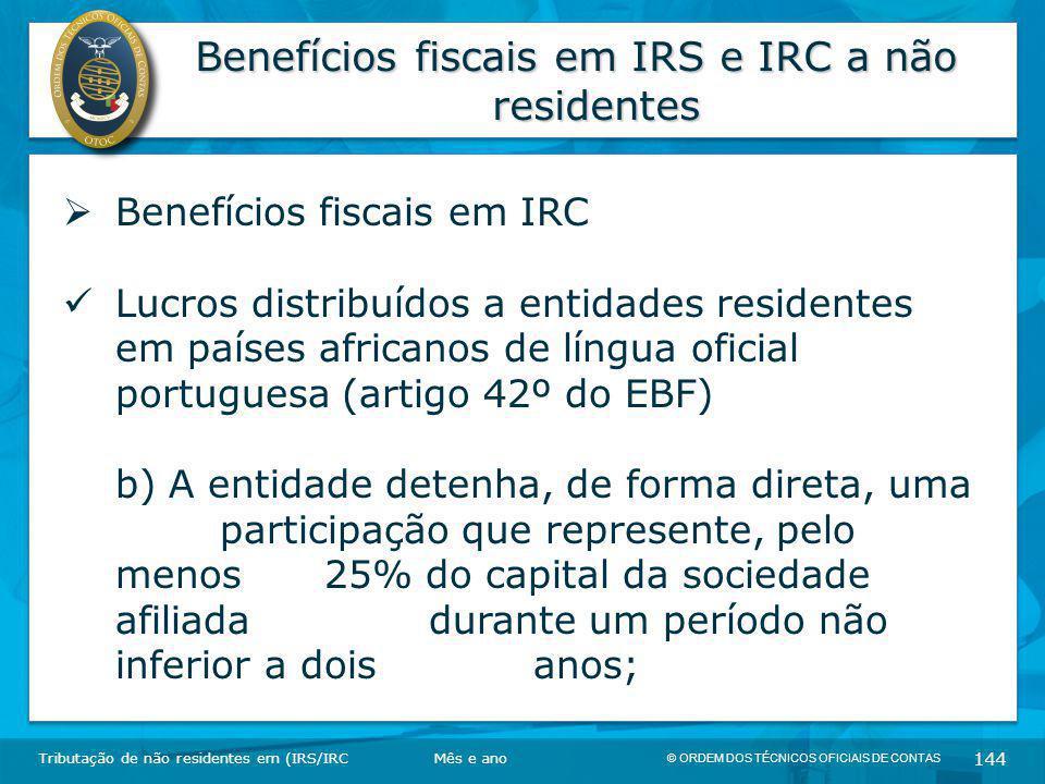 © ORDEM DOS TÉCNICOS OFICIAIS DE CONTAS 144 Benefícios fiscais em IRS e IRC a não residentes Tributação de não residentes em (IRS/IRC  Benefícios fis