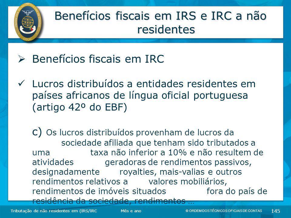 © ORDEM DOS TÉCNICOS OFICIAIS DE CONTAS 145 Benefícios fiscais em IRS e IRC a não residentes Tributação de não residentes em (IRS/IRC  Benefícios fis