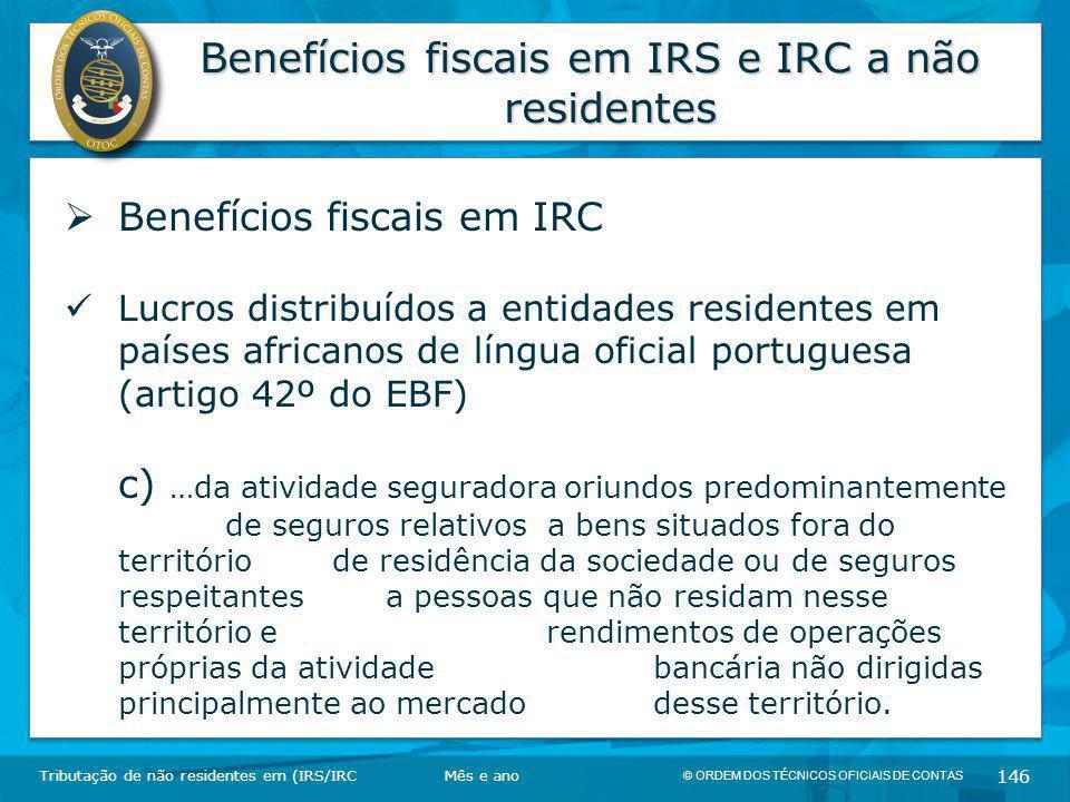 © ORDEM DOS TÉCNICOS OFICIAIS DE CONTAS 146 Benefícios fiscais em IRS e IRC a não residentes Tributação de não residentes em (IRS/IRC  Benefícios fis