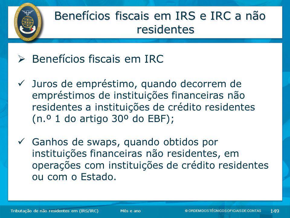 © ORDEM DOS TÉCNICOS OFICIAIS DE CONTAS 149 Benefícios fiscais em IRS e IRC a não residentes Tributação de não residentes em (IRS/IRC)  Benefícios fi