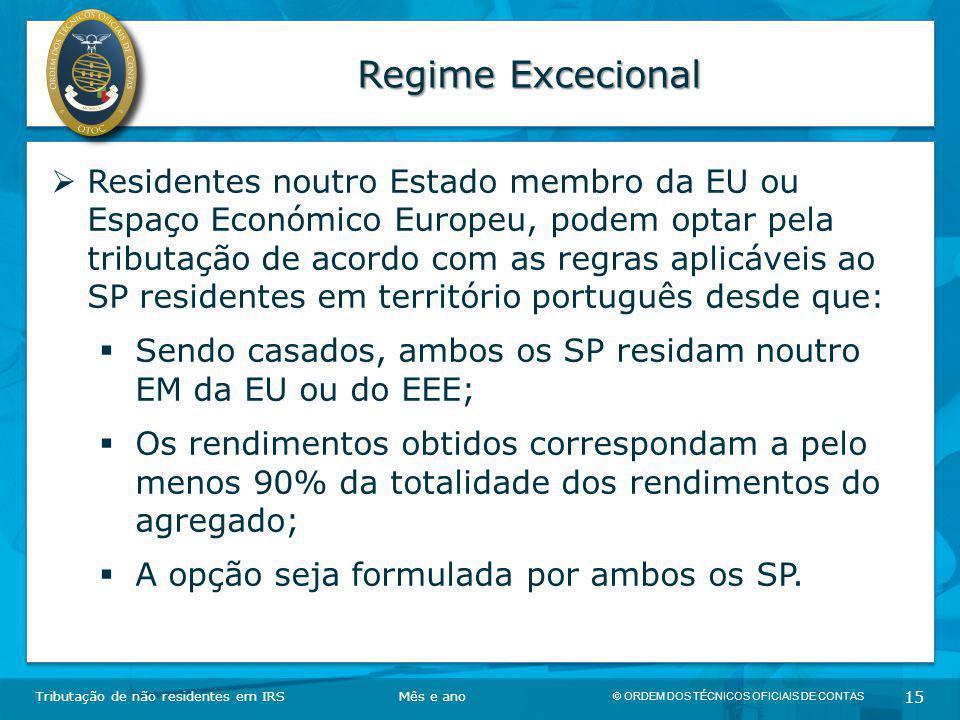 © ORDEM DOS TÉCNICOS OFICIAIS DE CONTAS 15 Regime Excecional Tributação de não residentes em IRSMês e ano  Residentes noutro Estado membro da EU ou E