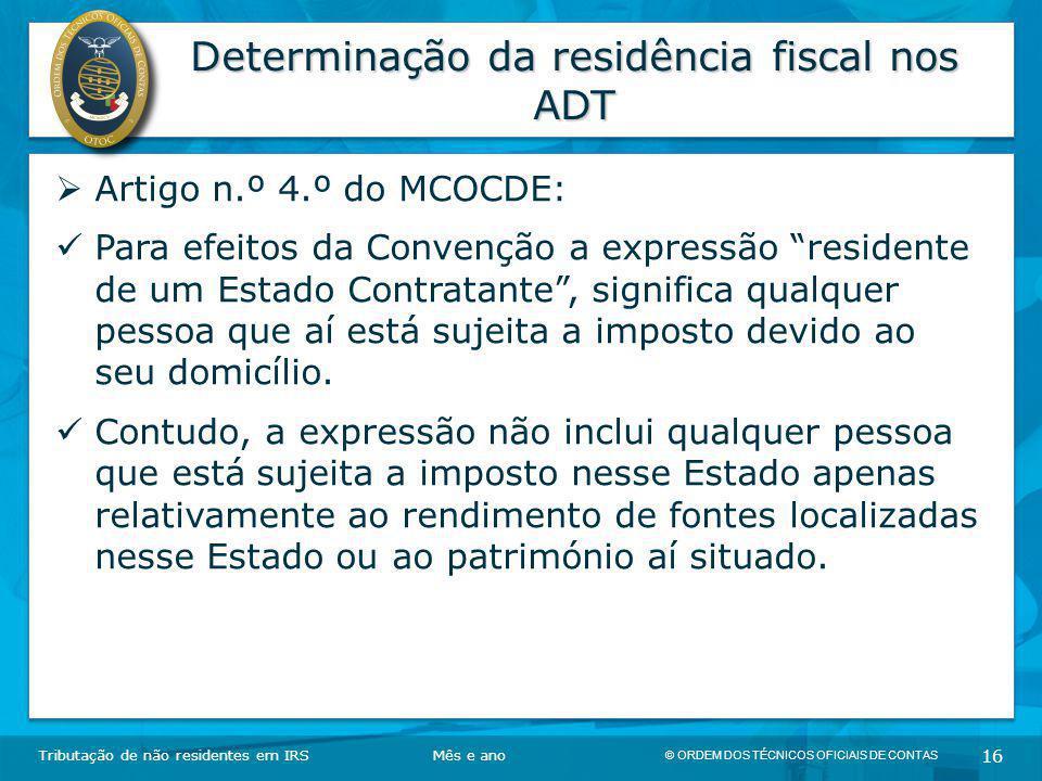 © ORDEM DOS TÉCNICOS OFICIAIS DE CONTAS 16 Determinação da residência fiscal nos ADT Tributação de não residentes em IRSMês e ano  Artigo n.º 4.º do
