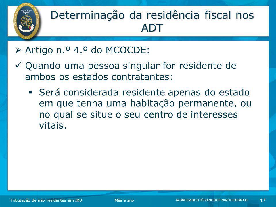 © ORDEM DOS TÉCNICOS OFICIAIS DE CONTAS 17 Determinação da residência fiscal nos ADT Tributação de não residentes em IRSMês e ano  Artigo n.º 4.º do