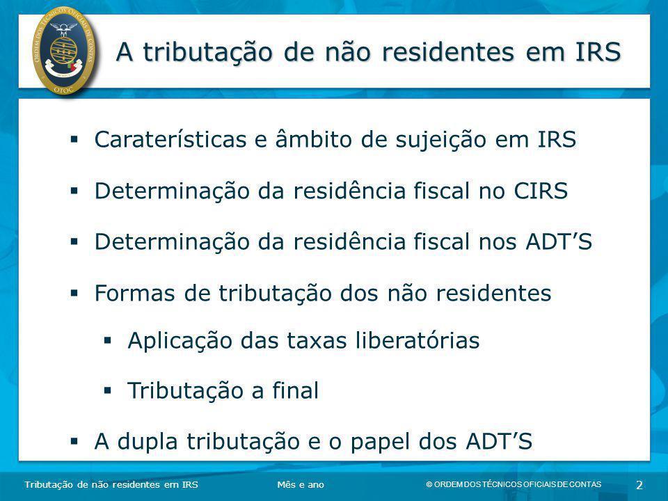© ORDEM DOS TÉCNICOS OFICIAIS DE CONTAS 2 A tributação de não residentes em IRS Tributação de não residentes em IRSMês e ano  Caraterísticas e âmbito